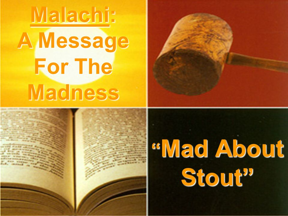 Malachi: A Message For The Madness