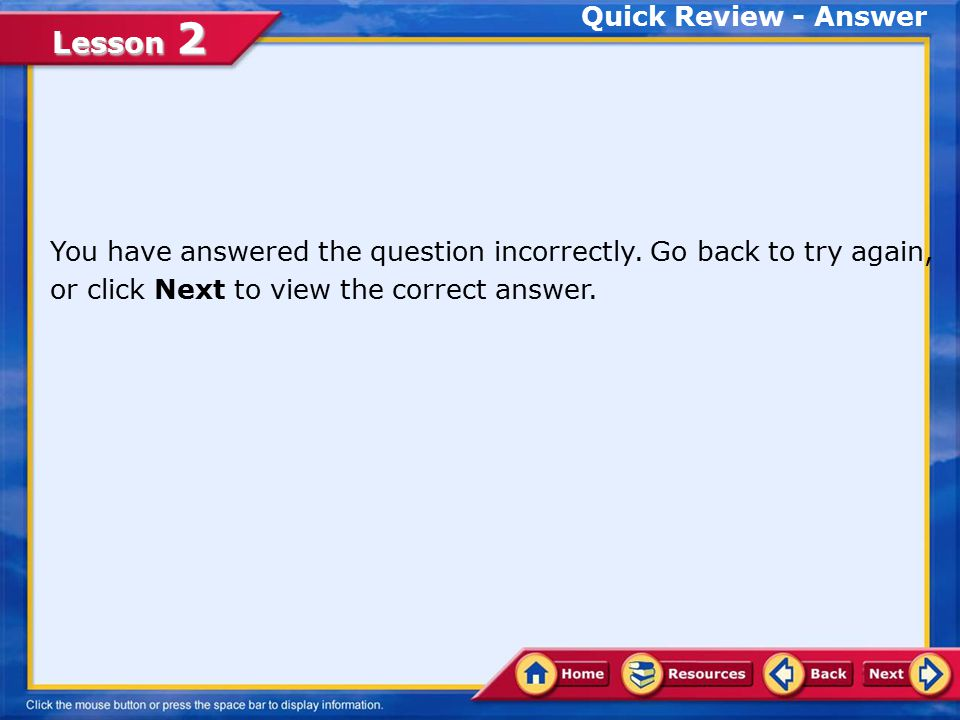 Quick Review - Answer You have answered the question incorrectly.