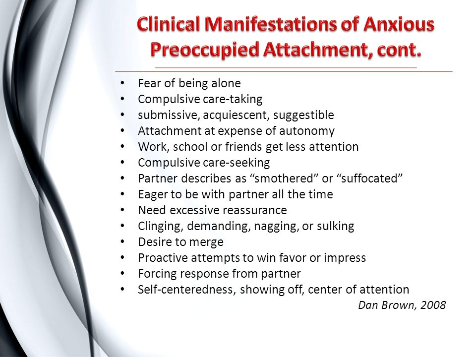 Clinical Manifestations of Anxious Preoccupied Attachment, cont.