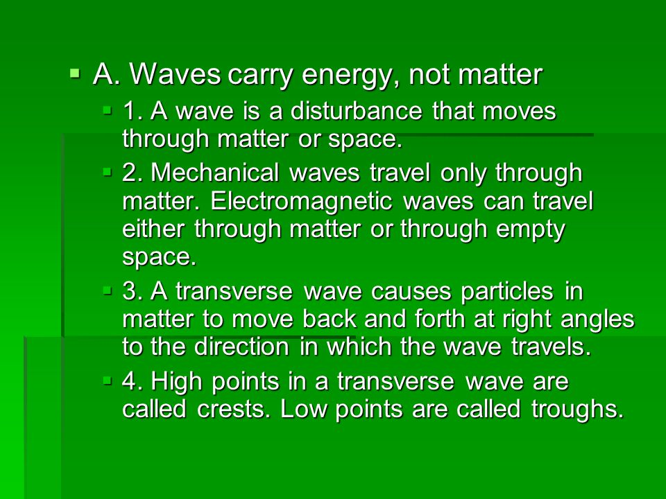 A. Waves carry energy, not matter