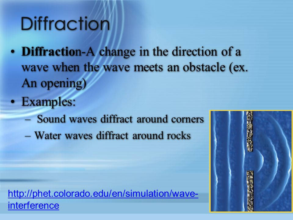 Diffraction Diffraction-A change in the direction of a wave when the wave meets an obstacle (ex. An opening)