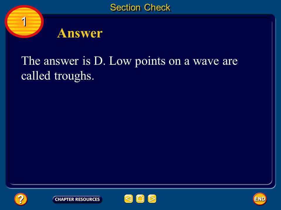 Answer 1 The answer is D. Low points on a wave are called troughs.
