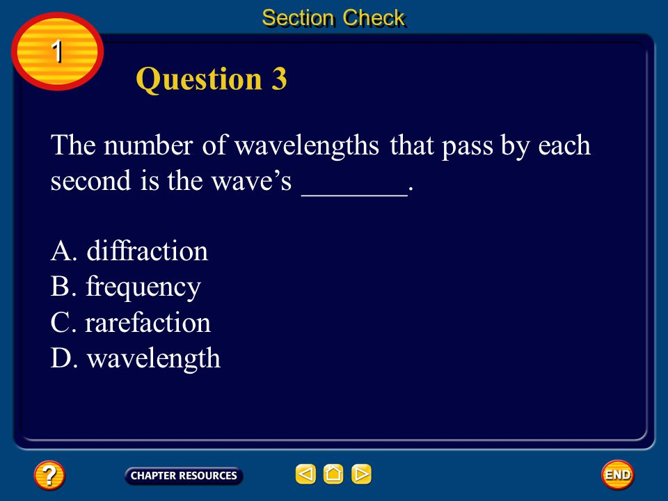 Section Check 1. Question 3. The number of wavelengths that pass by each second is the wave's _______.