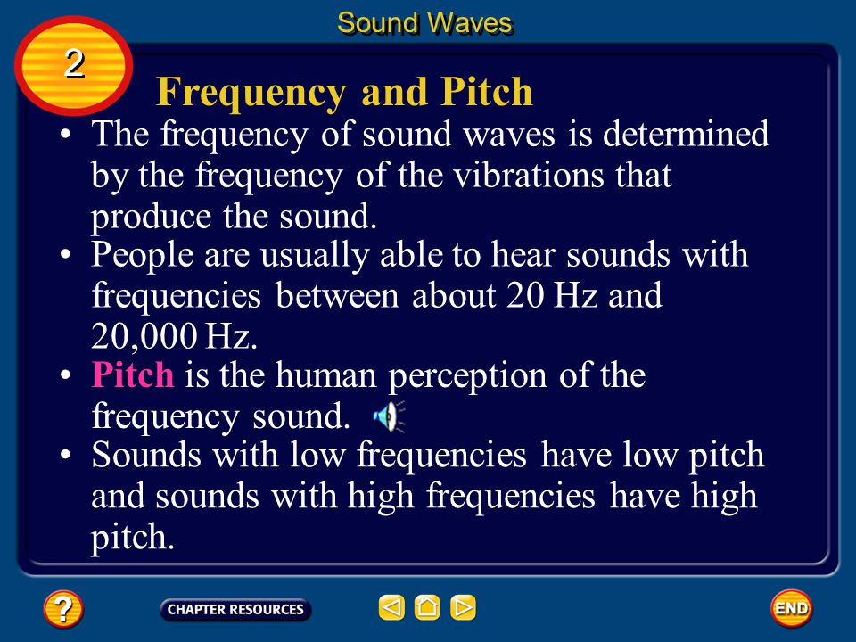 Sound Waves 2. Frequency and Pitch. The frequency of sound waves is determined by the frequency of the vibrations that produce the sound.