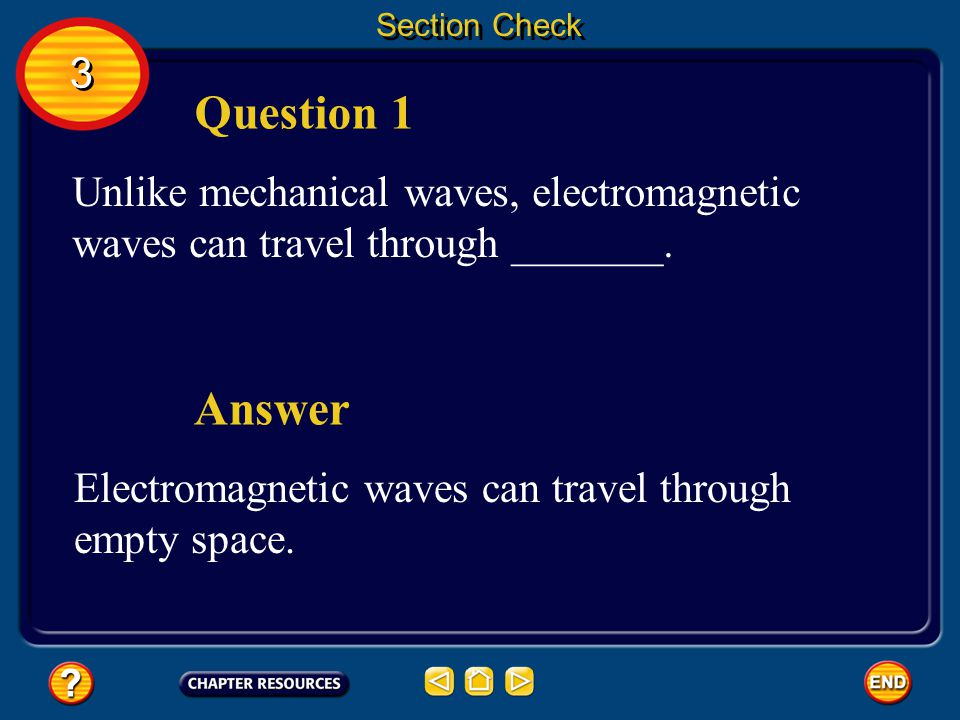 Section Check 3. Question 1. Unlike mechanical waves, electromagnetic waves can travel through _______.