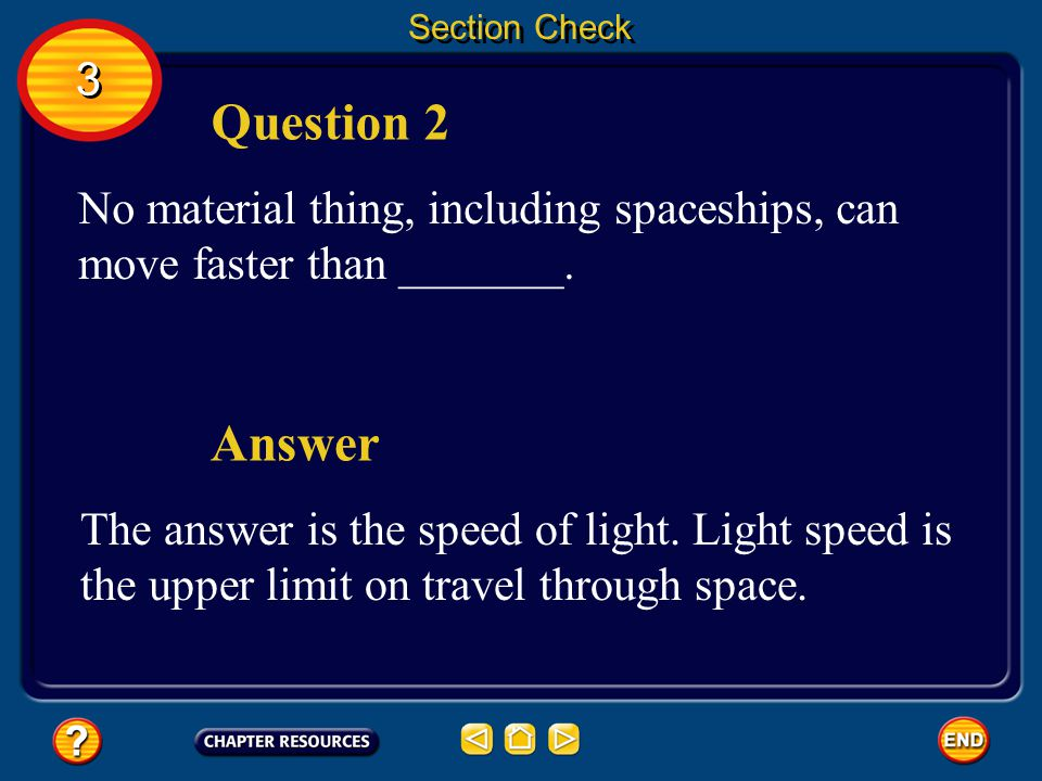 Section Check 3. Question 2. No material thing, including spaceships, can move faster than _______.