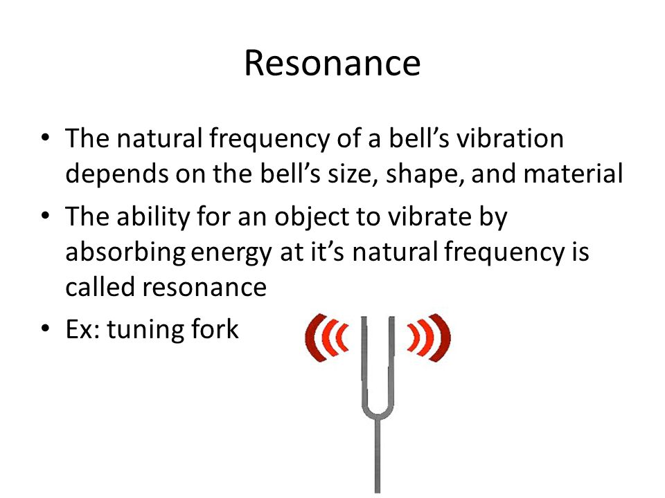 Resonance The natural frequency of a bell's vibration depends on the bell's size, shape, and material.