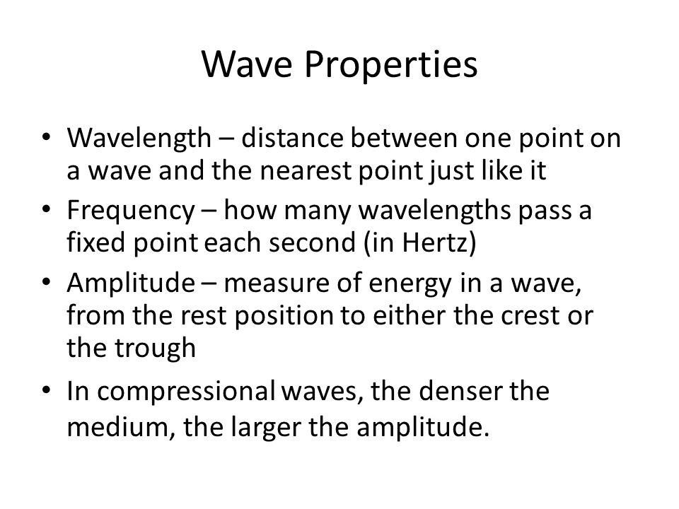 Wave Properties Wavelength – distance between one point on a wave and the nearest point just like it.