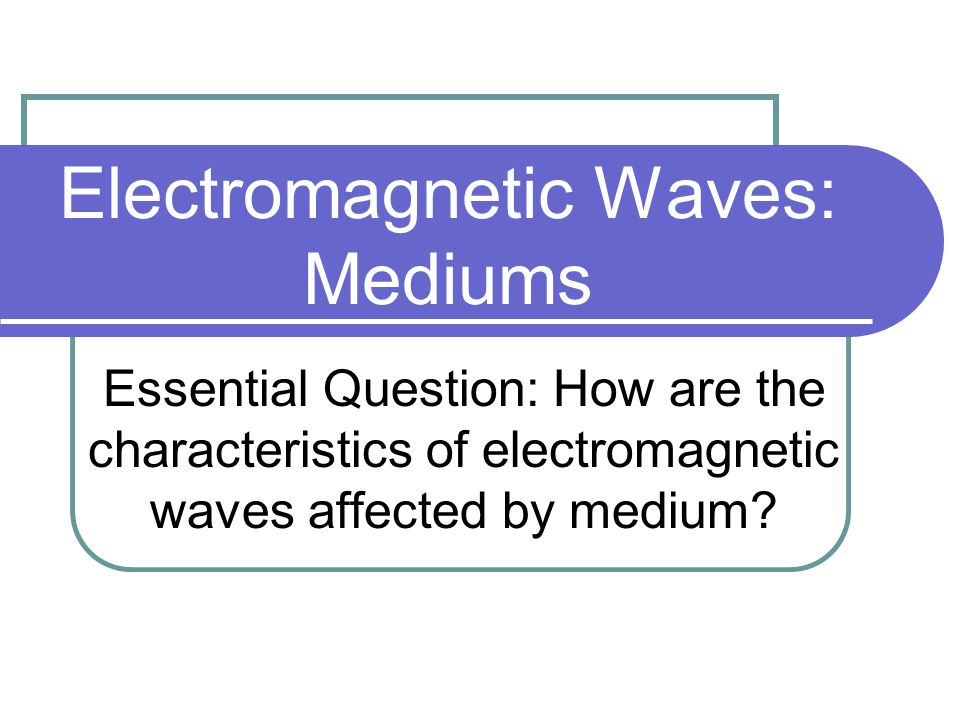Electromagnetic Waves: Mediums