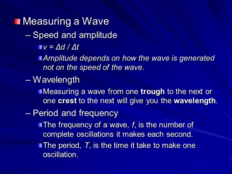 Measuring a Wave Speed and amplitude Wavelength Period and frequency