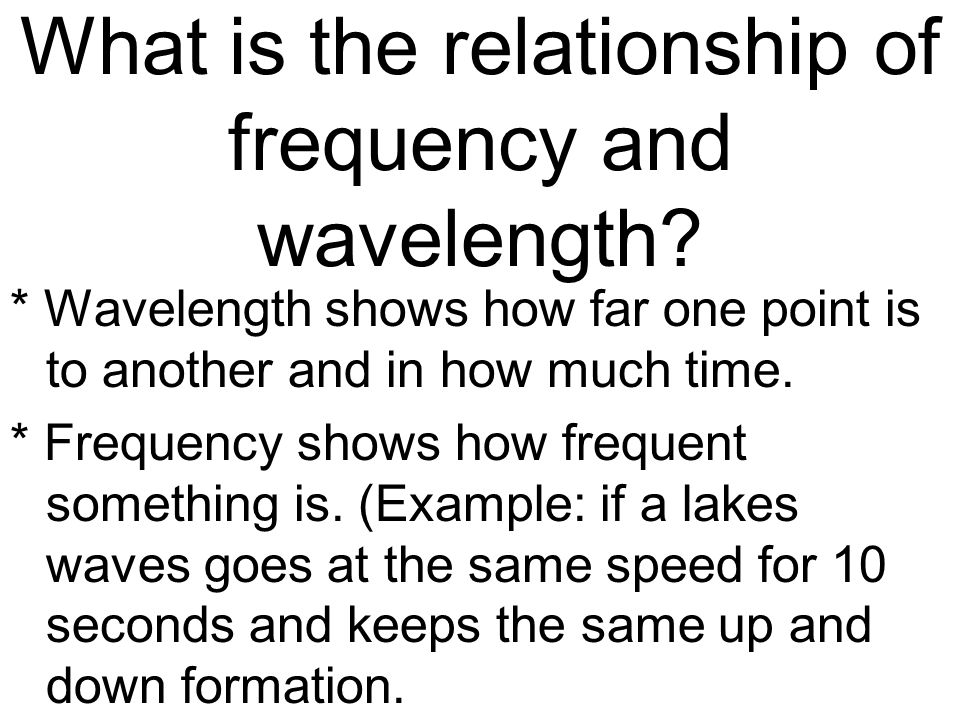 What is the relationship of frequency and wavelength