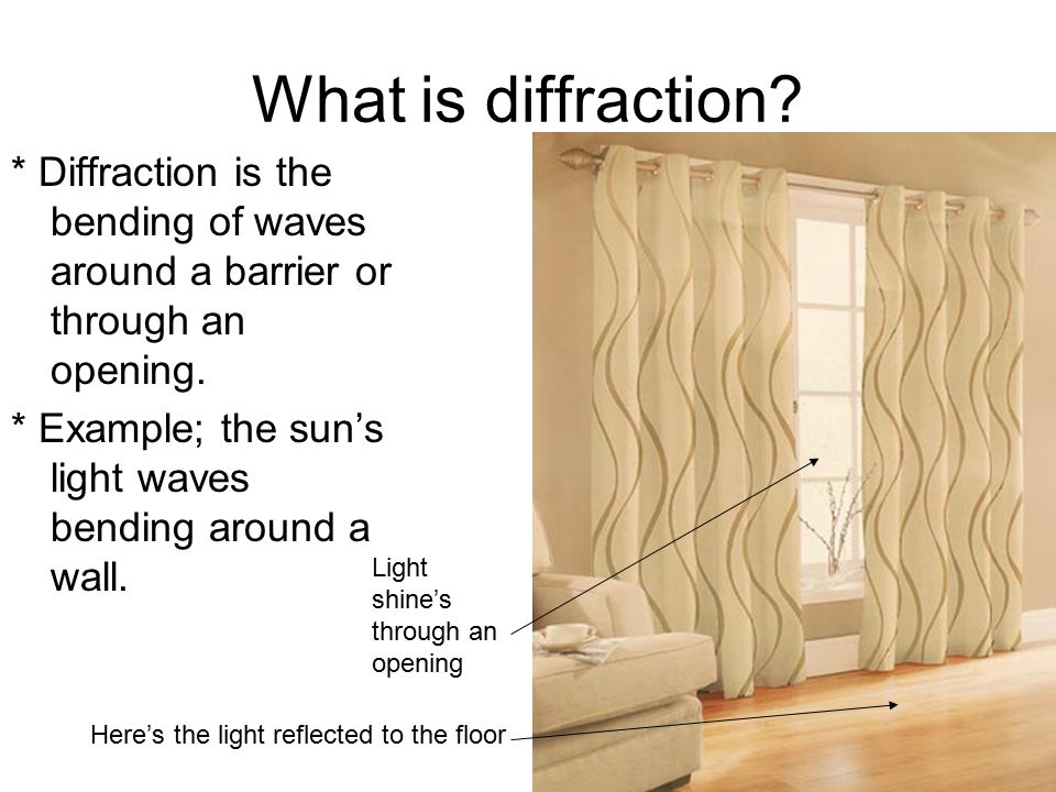 What is diffraction * Diffraction is the bending of waves around a barrier or through an opening.