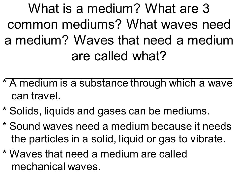 What is a medium. What are 3 common mediums. What waves need a medium