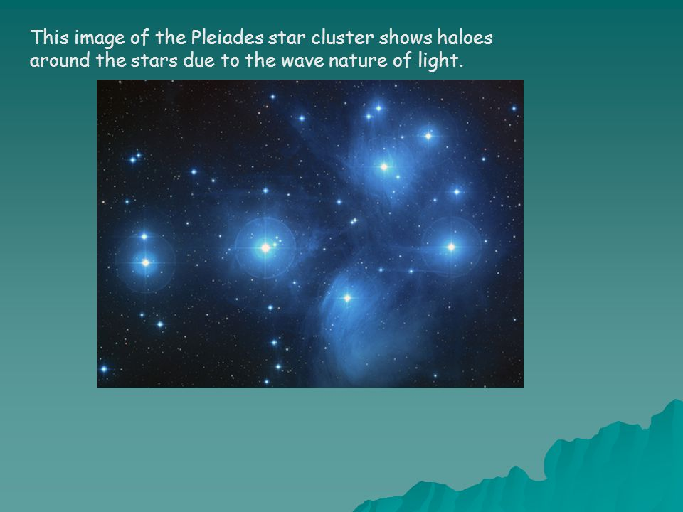 This image of the Pleiades star cluster shows haloes around the stars due to the wave nature of light.