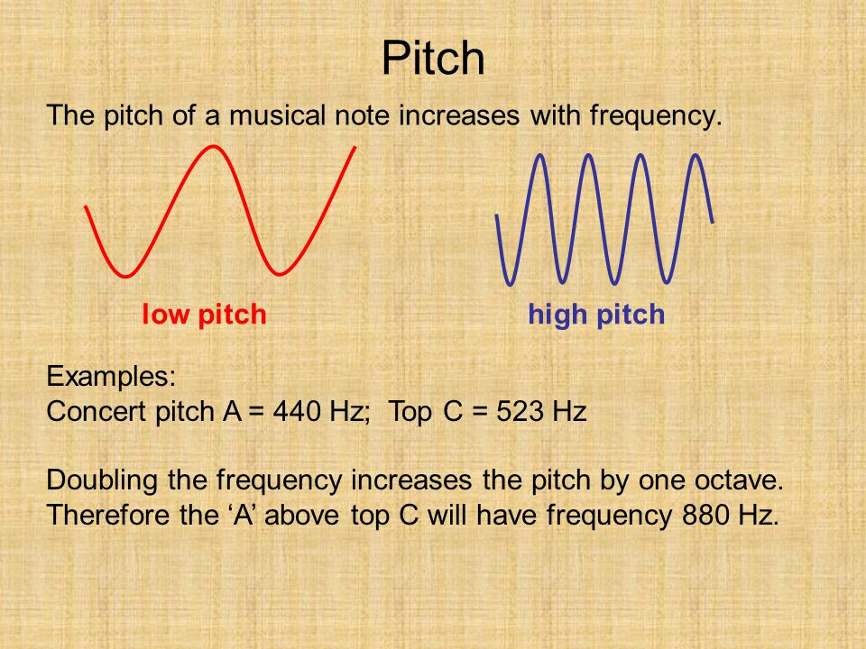 Pitch The pitch of a musical note increases with frequency. low pitch