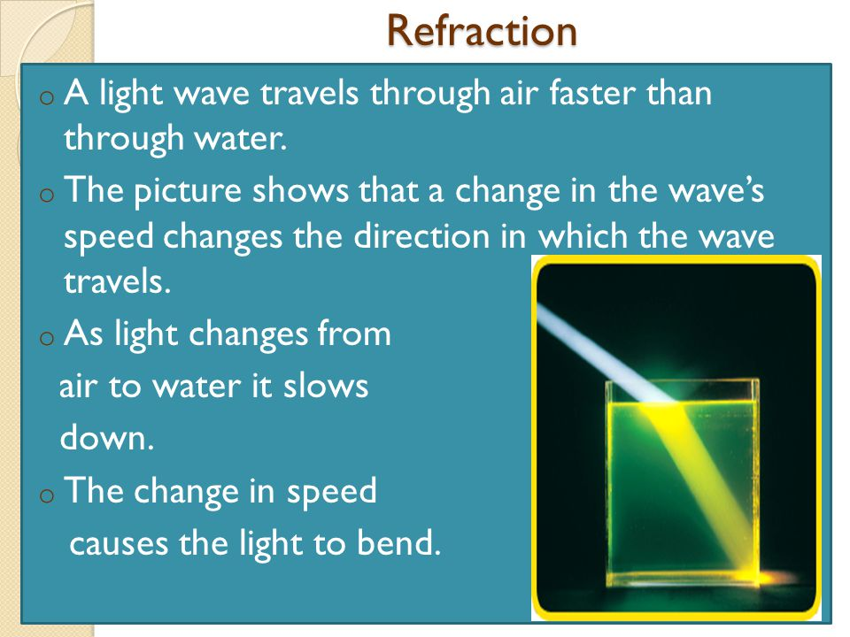 Refraction A light wave travels through air faster than through water.