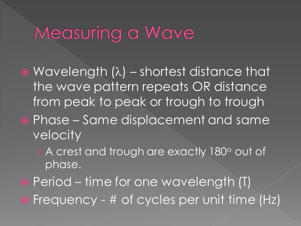 Measuring a Wave Wavelength (l) – shortest distance that the wave pattern repeats OR distance from peak to peak or trough to trough.