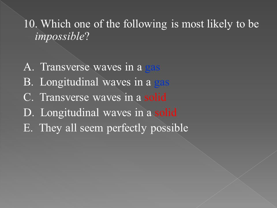 10. Which one of the following is most likely to be impossible