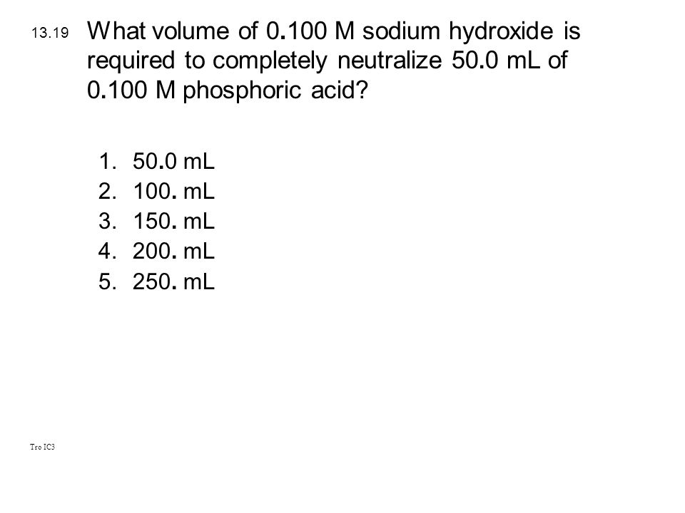 What volume of M sodium hydroxide is required to completely neutralize 50.0 mL of M phosphoric acid