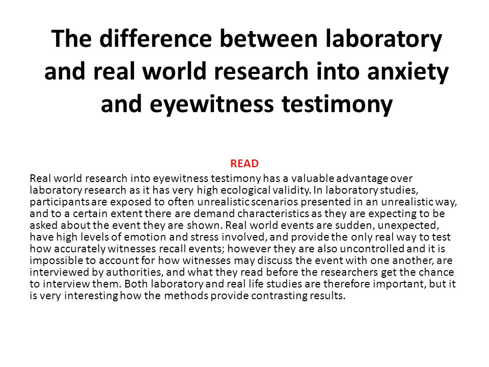 The difference between laboratory and real world research into anxiety and eyewitness testimony