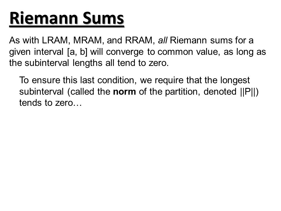 Riemann Sums As with LRAM, MRAM, and RRAM, all Riemann sums for a