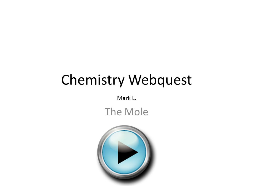 Chemistry Webquest Mark L  The Mole  - ppt download