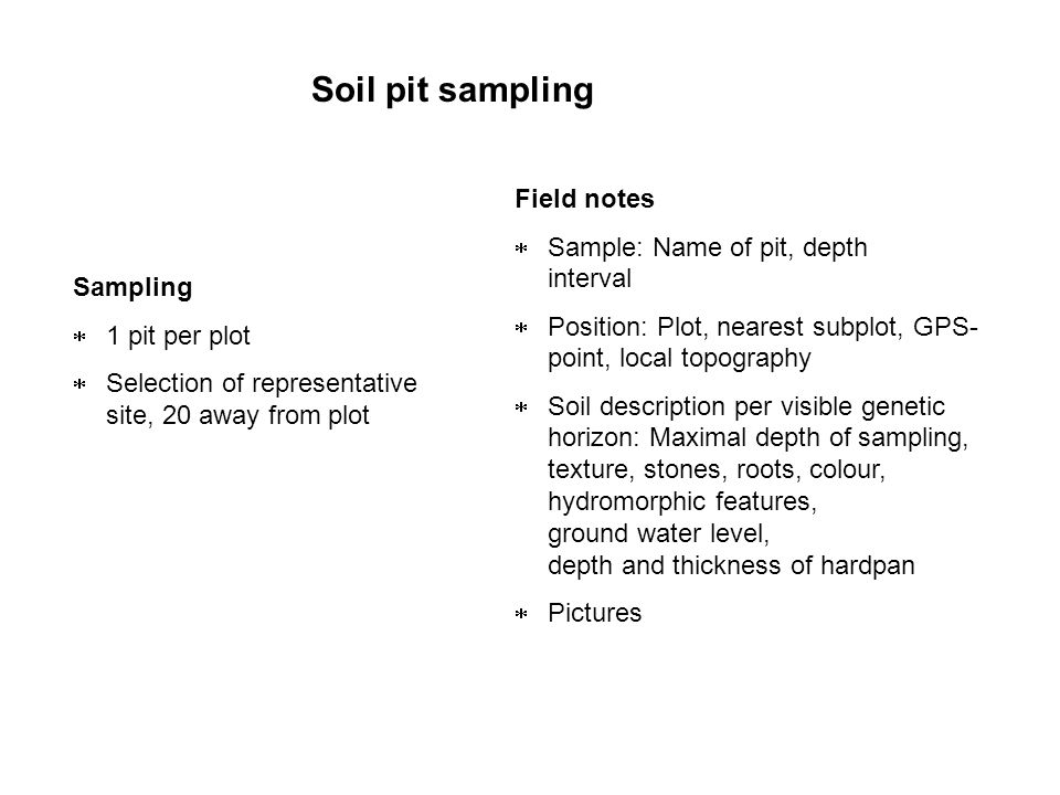 Soil pit sampling Field notes Sample: Name of pit, depth interval
