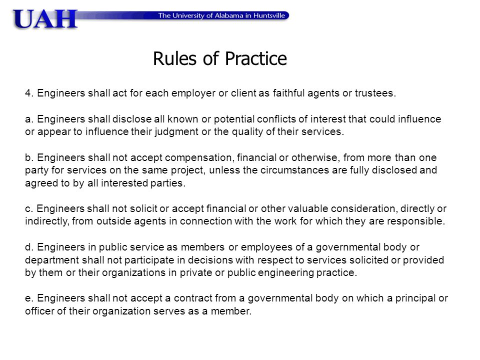 Rules of Practice 4. Engineers shall act for each employer or client as faithful agents or trustees.