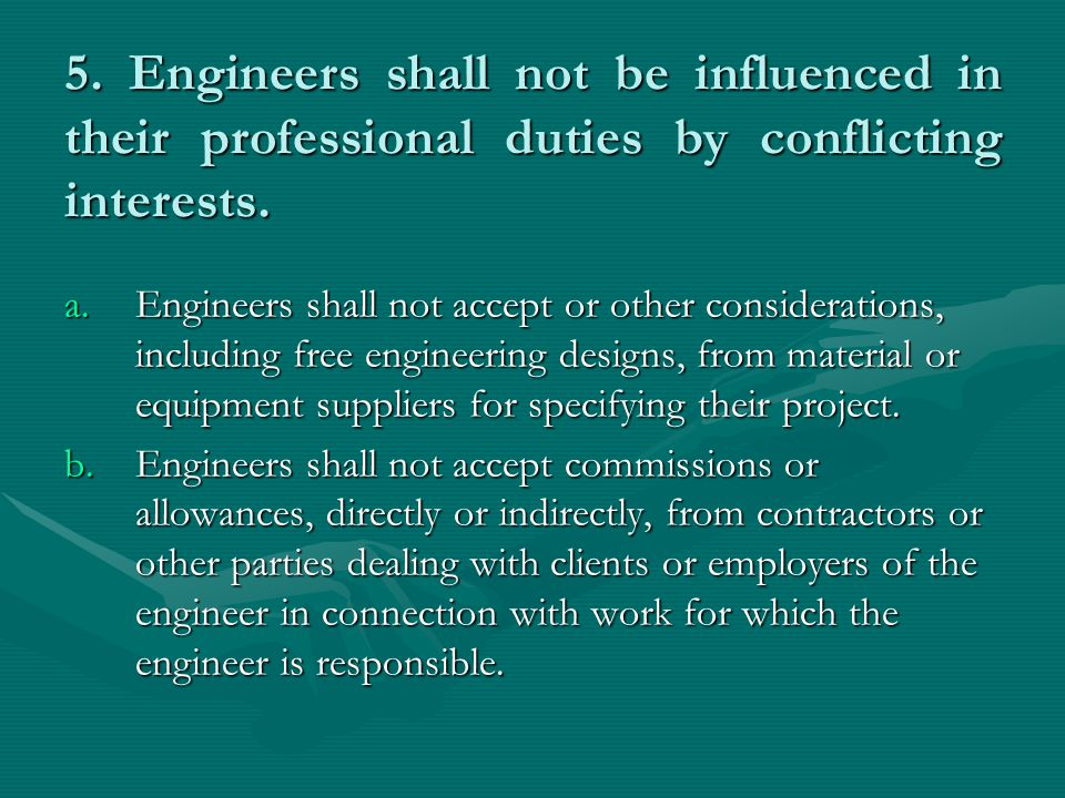 5. Engineers shall not be influenced in their professional duties by conflicting interests.