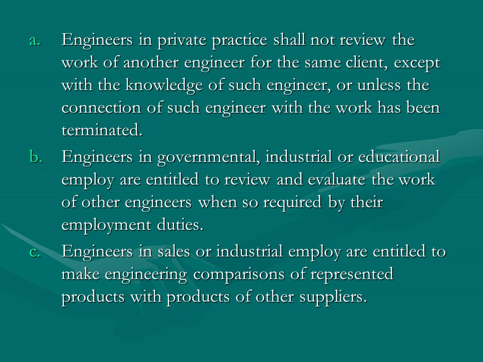 Engineers in private practice shall not review the work of another engineer for the same client, except with the knowledge of such engineer, or unless the connection of such engineer with the work has been terminated.