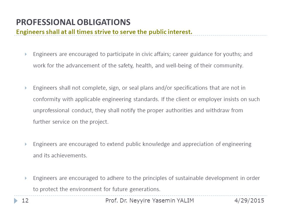 PROFESSIONAL OBLIGATIONS Engineers shall at all times strive to serve the public interest.