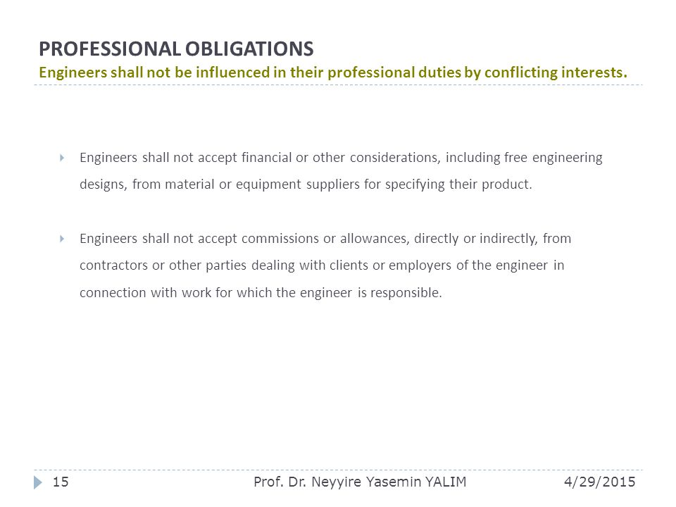 PROFESSIONAL OBLIGATIONS Engineers shall not be influenced in their professional duties by conflicting interests.