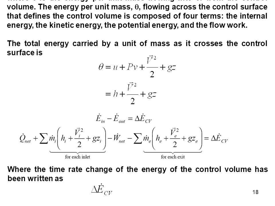 where  is the energy per unit mass flowing into or from the control volume. The energy per unit mass, , flowing across the control surface that defines the control volume is composed of four terms: the internal energy, the kinetic energy, the potential energy, and the flow work.