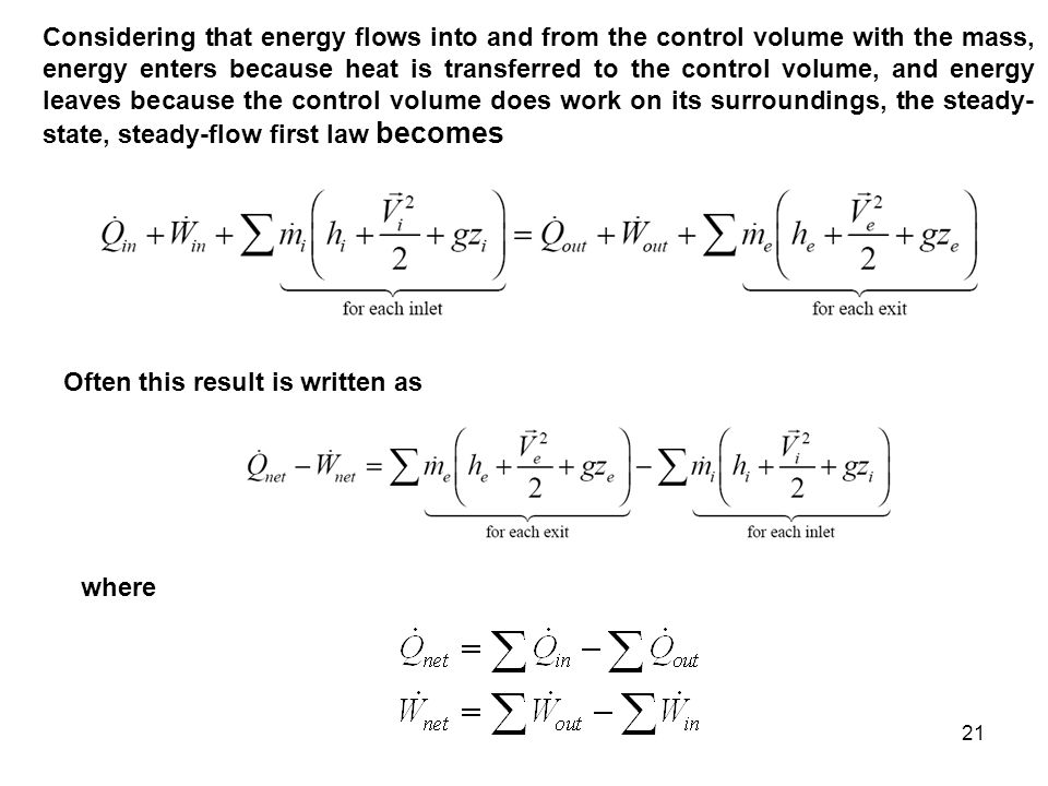 Considering that energy flows into and from the control volume with the mass, energy enters because heat is transferred to the control volume, and energy leaves because the control volume does work on its surroundings, the steady-state, steady-flow first law becomes