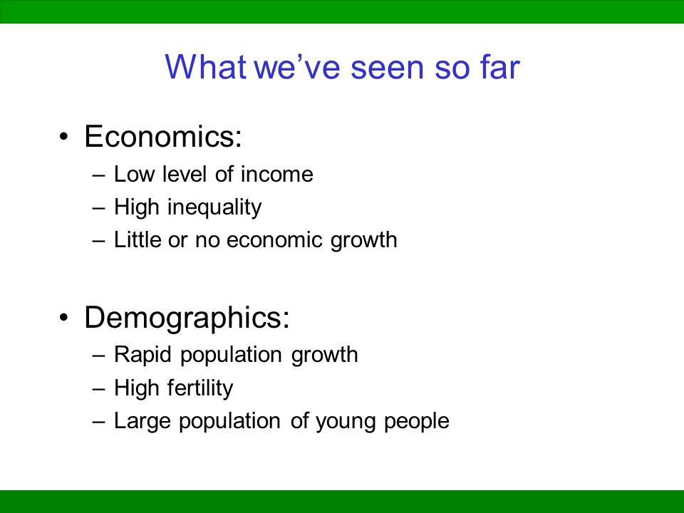 What we've seen so far Economics: Demographics: Low level of income