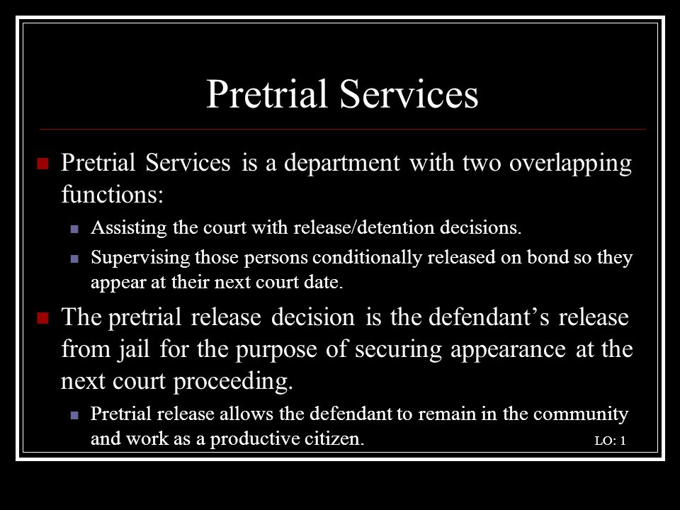 Pretrial Services Pretrial Services is a department with two overlapping functions: Assisting the court with release/detention decisions.