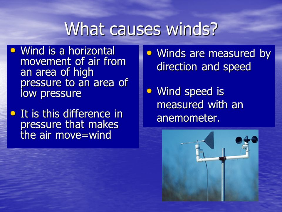 What causes winds Wind is a horizontal movement of air from an area of high pressure to an area of low pressure.