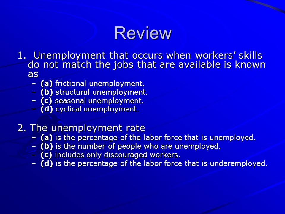 Review 1. Unemployment that occurs when workers' skills do not match the jobs that are available is known as.