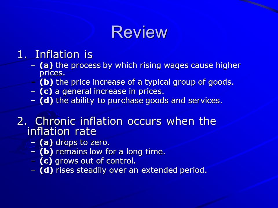 Review 1. Inflation is. (a) the process by which rising wages cause higher prices. (b) the price increase of a typical group of goods.