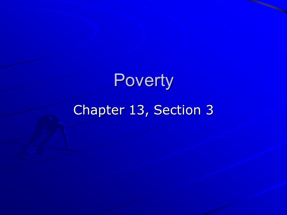 Poverty Chapter 13, Section 3