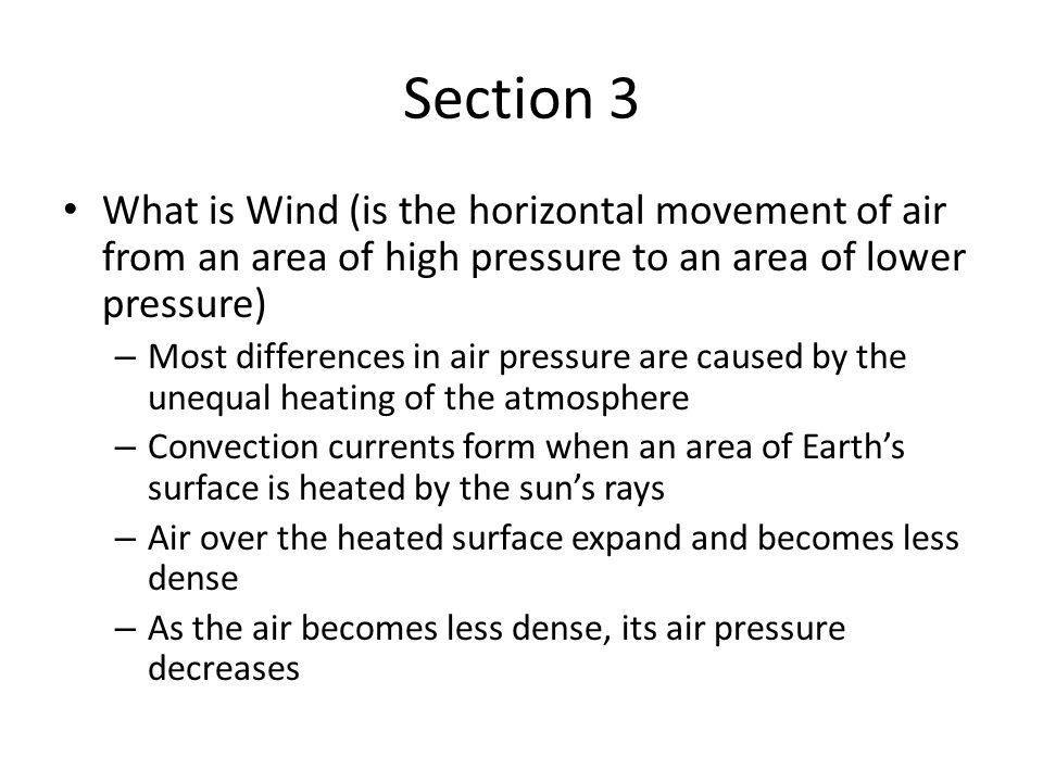 Section 3 What is Wind (is the horizontal movement of air from an area of high pressure to an area of lower pressure)