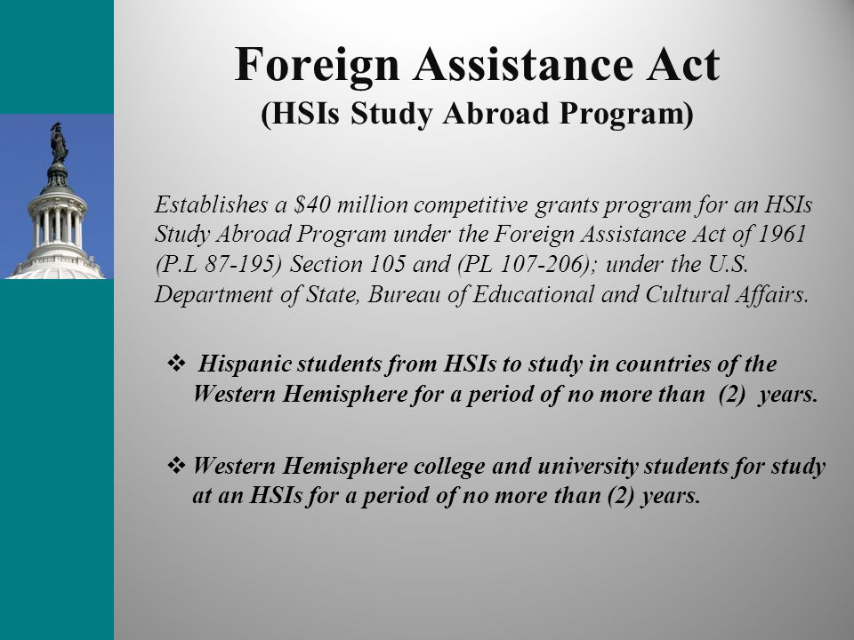 Foreign Assistance Act (HSIs Study Abroad Program)