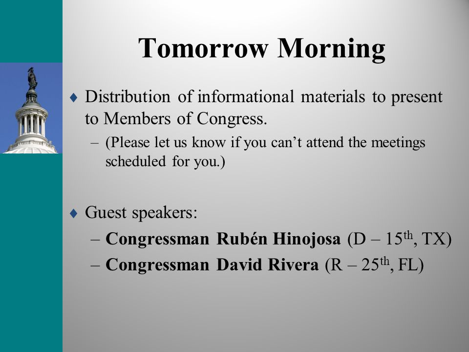 Tomorrow Morning Distribution of informational materials to present to Members of Congress.
