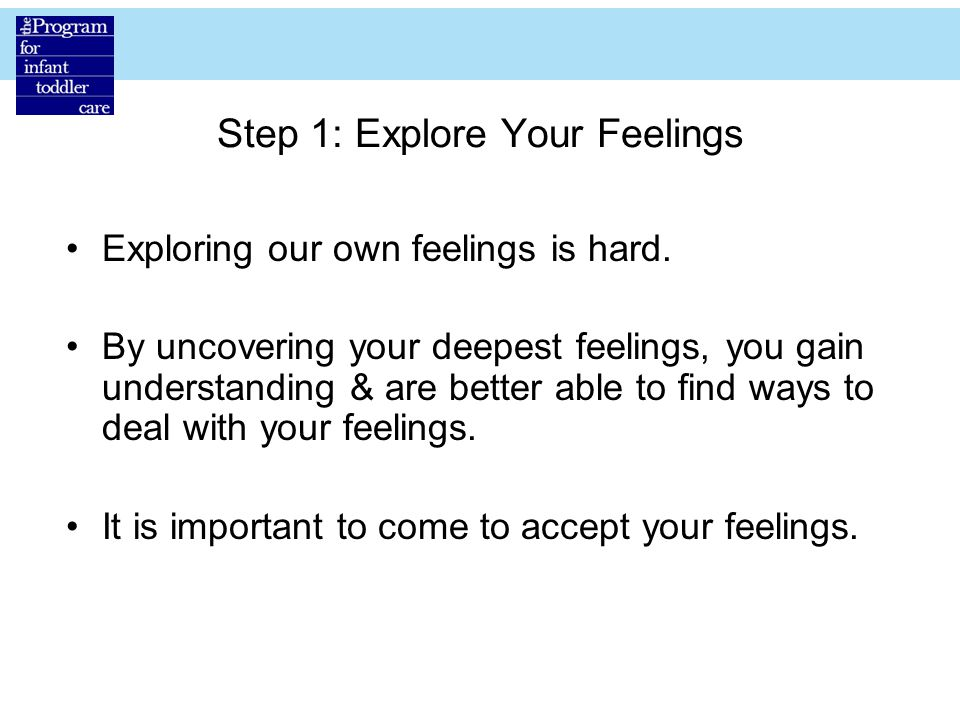 Step 1: Explore Your Feelings