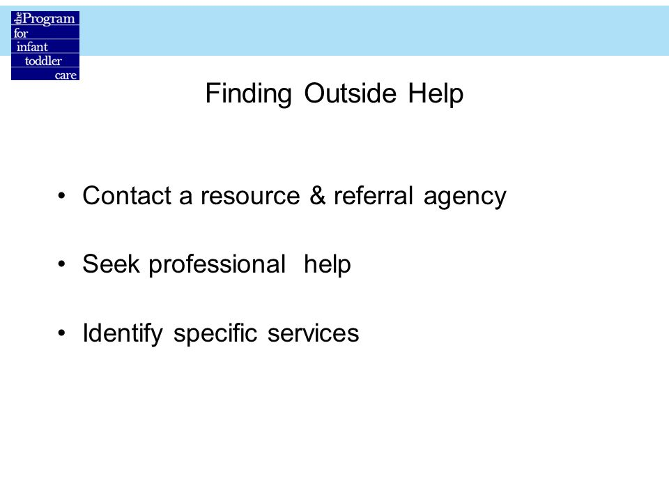 Finding Outside Help Contact a resource & referral agency