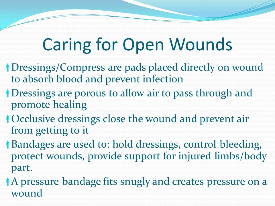 Caring for Open Wounds Dressings/Compress are pads placed directly on wound to absorb blood and prevent infection.