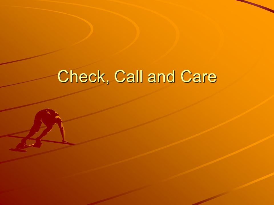 Check, Call and Care