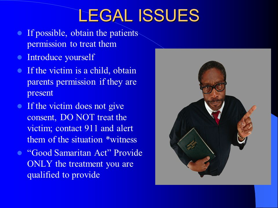 LEGAL ISSUES If possible, obtain the patients permission to treat them
