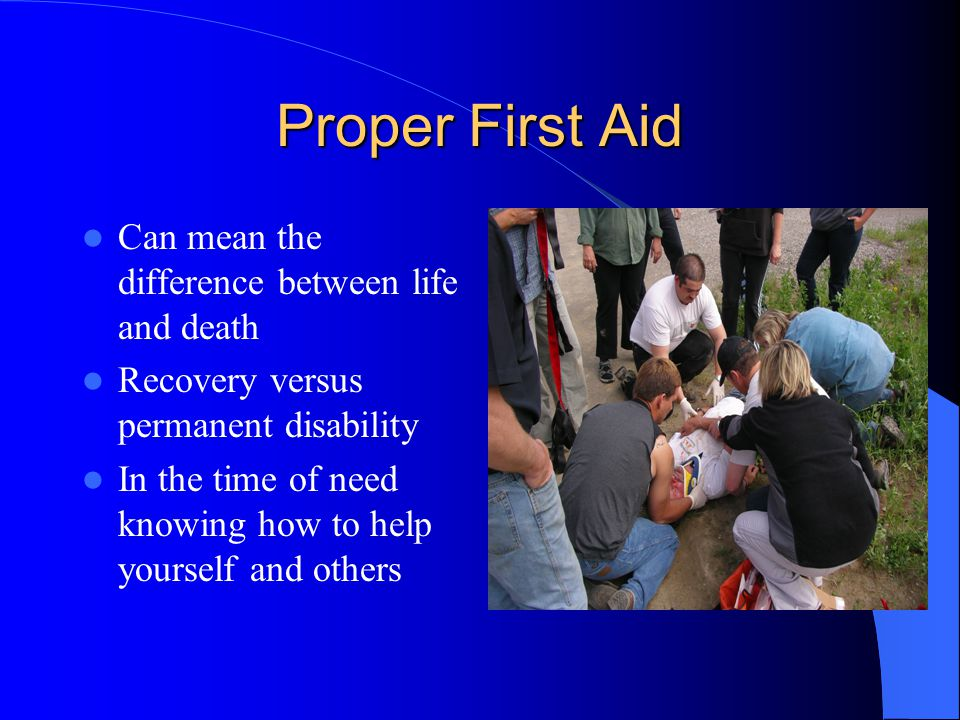 Proper First Aid Can mean the difference between life and death
