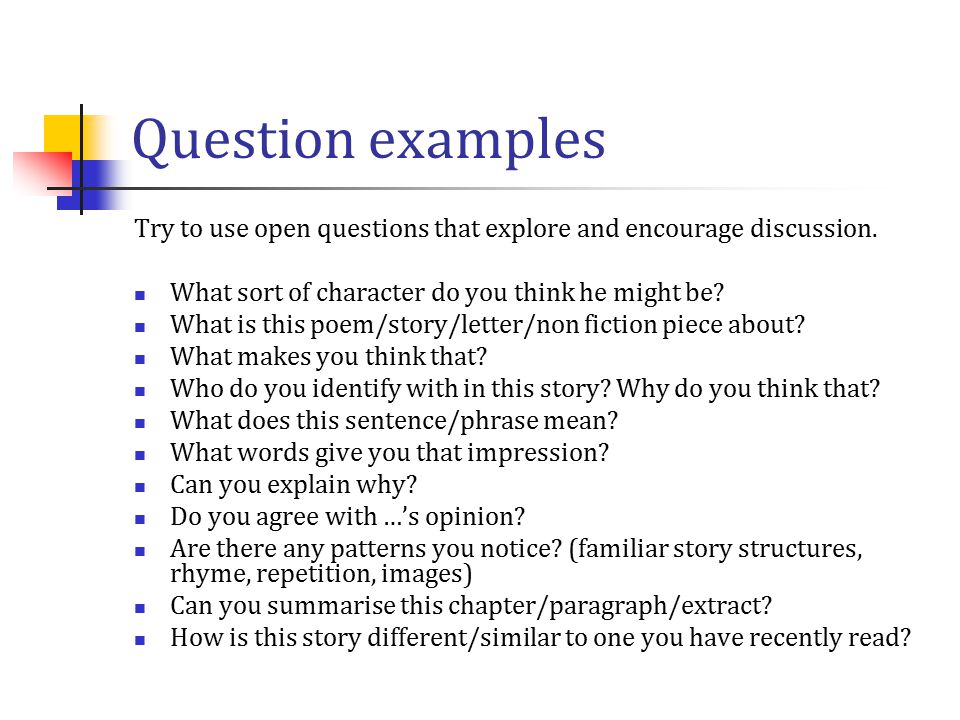 Question examples Try to use open questions that explore and encourage discussion. What sort of character do you think he might be